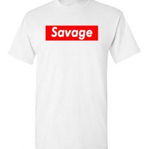 $18.95 – Funny Supreme Shirts: Savage T-Shirt