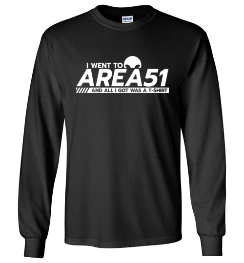 $23.95 – Funny Area51 Run shirts: I went to Area51 and all I got was a T-Shirt - Long Sleeve shirt