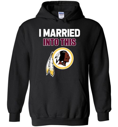 $32.95 – I Married Into This Washington Redskins Football NFL Hoodie