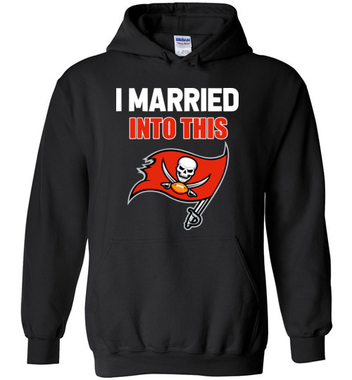 $32.95 – I Married Into This Tampa Bay Buccaneers Football NFL Hoodie