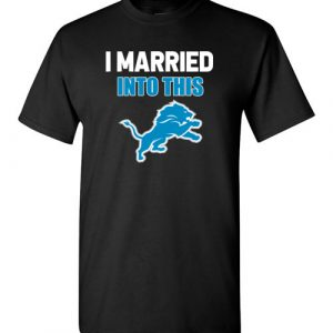$18.95 – I Married Into This Detroit Lions Football NFL T-Shirt