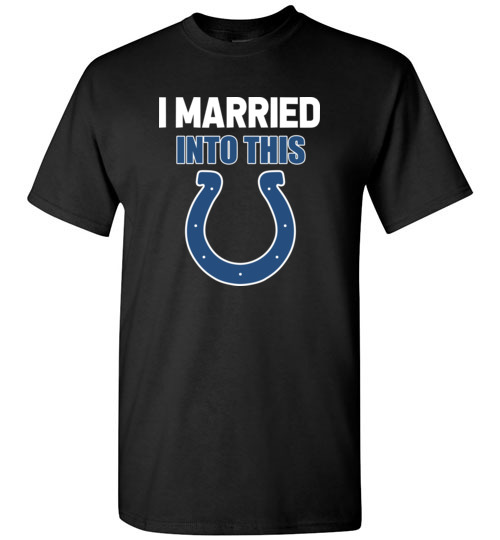 $18.95 – I Married Into This Indianapolis Colts Football NFL T-Shirt