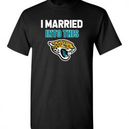 $18.95 – I Married Into This Jacksonville Jaguars Football NFL T-Shirt