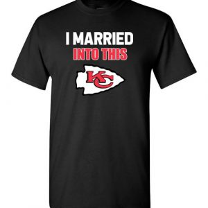 $18.95 – I Married Into This Kansas City Chiefs Football NFL T-Shirt