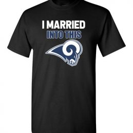 $18.95 – I Married Into This Los Angeles Rams Football NFL T-Shirt