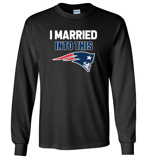 $23.95 – I Married Into This New England Patriots Football NFL Long Sleeve Shirt