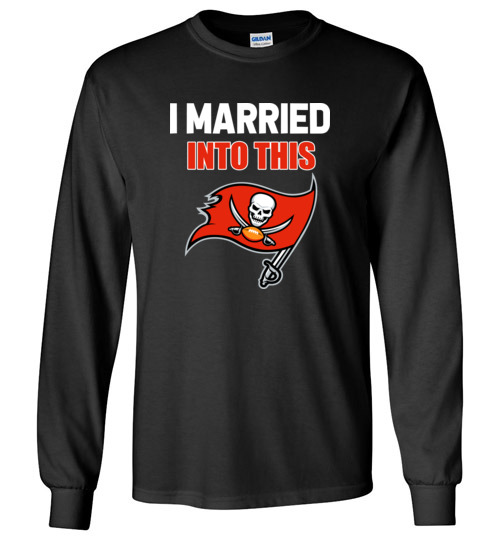 $23.95 – I Married Into This Tampa Bay Buccaneers Football NFL Long Sleeve Shirt