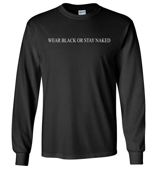 $23.95 – Wear black or stay naked funny Long sleeve shirt