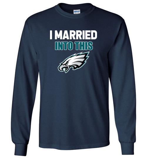 pretty nice ee83f e87b2 I Married Into This Philadelphia Eagles Football NFL Shirts