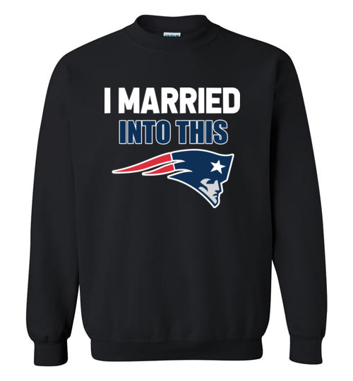 $29.95 – I Married Into This New England Patriots Football NFL Sweatshirt