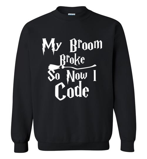 $29.95 – My Broom Broke So Now I Code Funny Harry Potter Sweatshirt