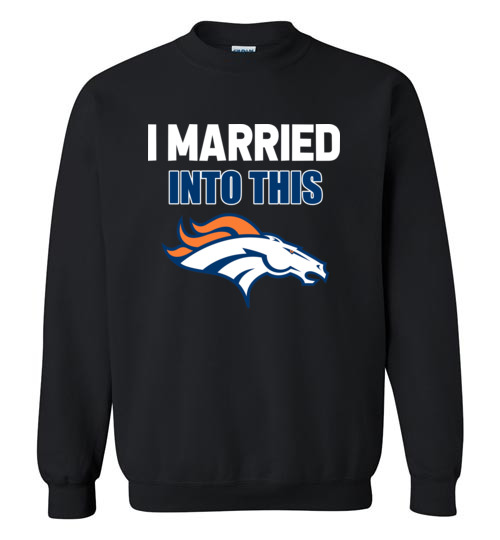 newest 52188 408b6 I Married Into This Denver Broncos Football NFL Shirts