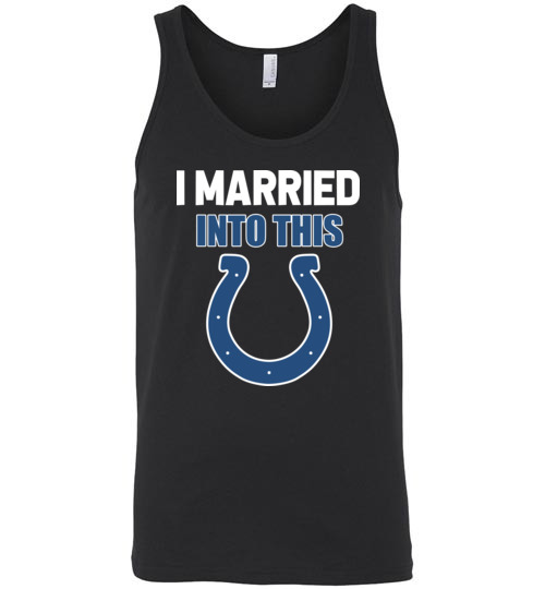 $24.95 – I Married Into This Indianapolis Colts Football NFL Unisex Tank