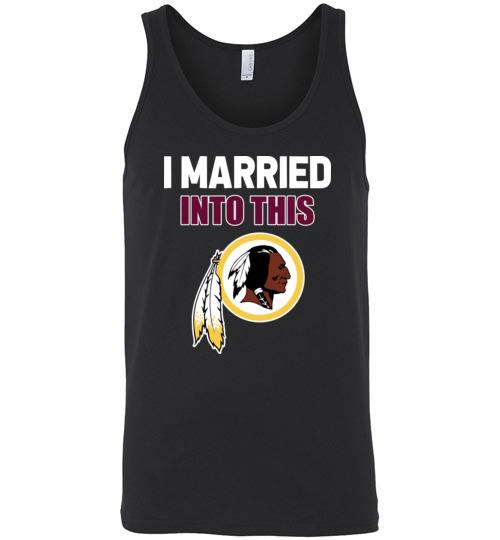 $24.95 – I Married Into This Washington Redskins Football NFL Unisex Tank