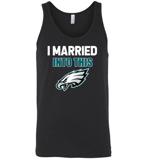 $24.95 – I Married Into This Philadelphia Eagles Football NFL Unisex Tank