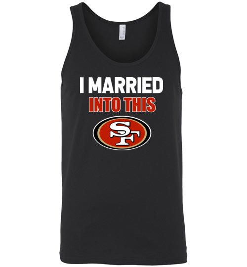 $24.95 – I Married Into This San Francisco 49ers Football NFL Unisex Tank