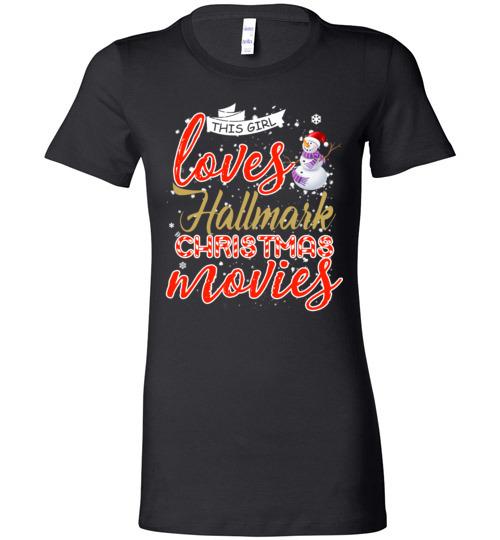 $19.95 - Funny Christmas Shirts: This girl loves hallmark Christmas movies Lady T-Shirt