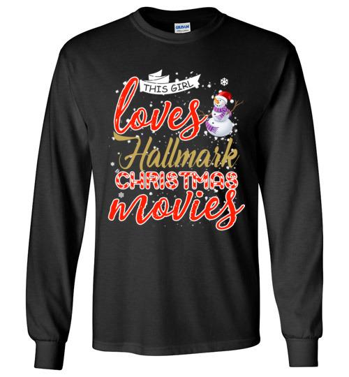$23.95 - Funny Christmas Shirts: This girl loves hallmark Christmas movies Long Sleeve T-Shirt
