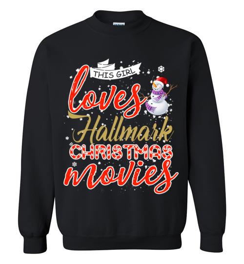 $29.95 - Funny Christmas Shirts: This girl loves hallmark Christmas movies Sweatshirt